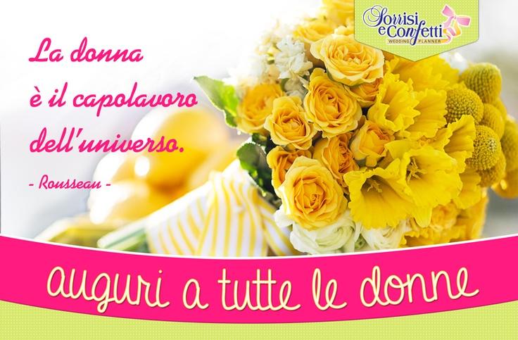 La donna è il capolavoro dell'universo. Rousseau - Auguri a tutte le donne!   Happy Women's Day #8marzo #weddingplanner