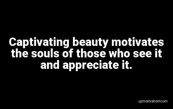 Captivating beauty motivates