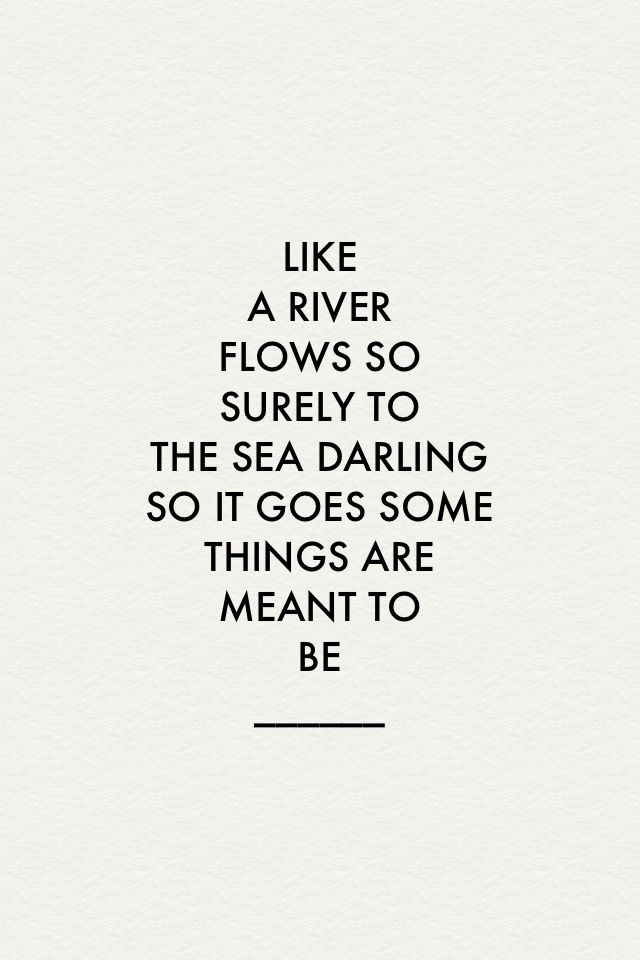 """Like a rive flows so surely to the sea darling. So it"