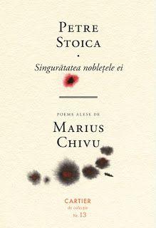 """Petre Stoica, remember necesar: Petre Stoica - din antologia """"Singurătatea noblețe..."""