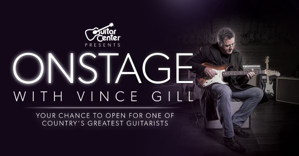 Guitar Center presents On Stage with Vince Gill. Your chance to open for one of country's greatest guitarists