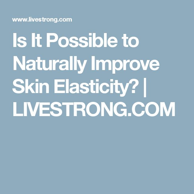 Is It Possible to Naturally Improve Skin Elasticity? | LIVESTRONG.COM