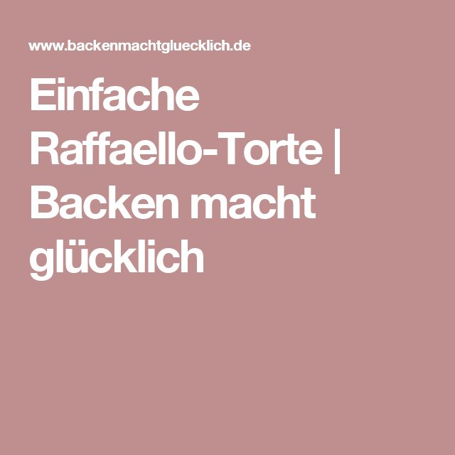 Einfache Raffaello-Torte   Backen macht glücklich