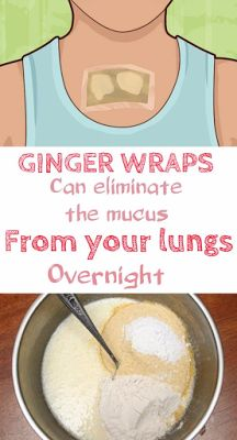 Ginger Wraps Can Eliminate The Mucus From Your Lungs Overnight