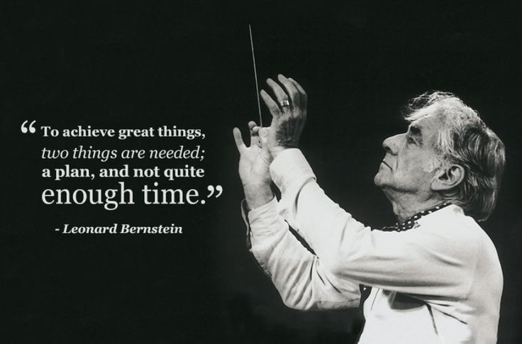 """Leonard Bernstein: """"To achieve great things, two things are needed; a plan, and not quite enough time."""""""