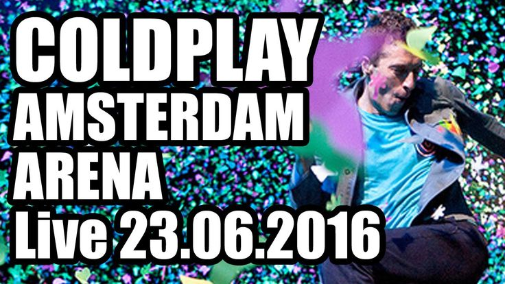 COLDPLAY TOUR. AMSTERDAM ARENA. Concert Live in Amsterdam 23-24 june 2016