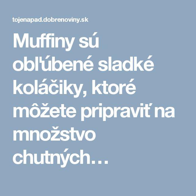 Muffiny sú obľúbené sladké koláčiky, ktoré môžete pripraviť na množstvo chutných…