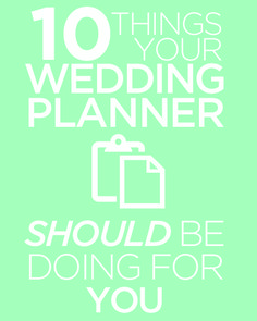 10 Things Your Wedding Planner Should Be Doing...and glad mine is!!!! You CANNOT go wrong with a great wedding planner!