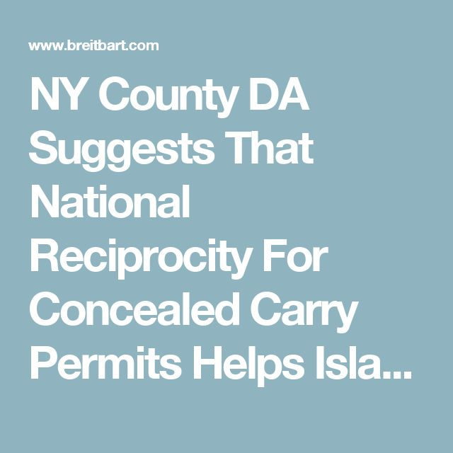 NY County DA Suggests That National Reciprocity For Concealed Carry Permits Helps Islamic State