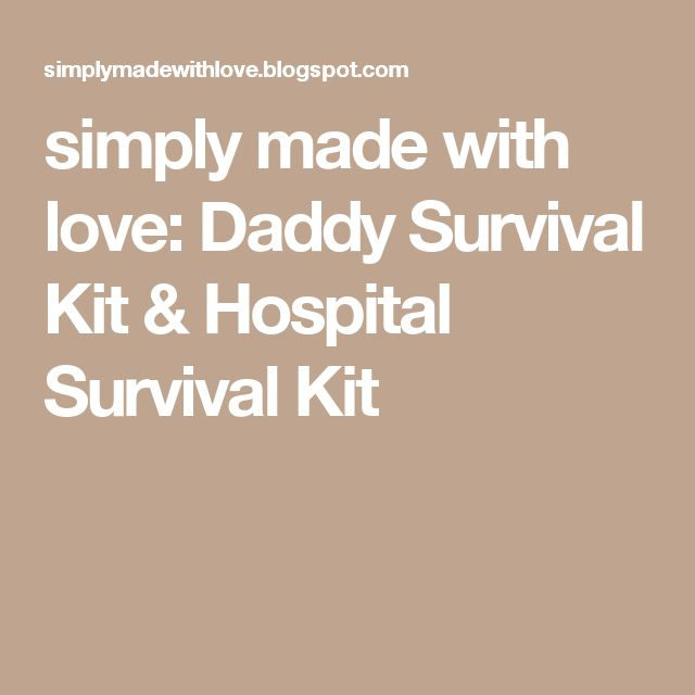 simply made with love: Daddy Survival Kit & Hospital Survival Kit