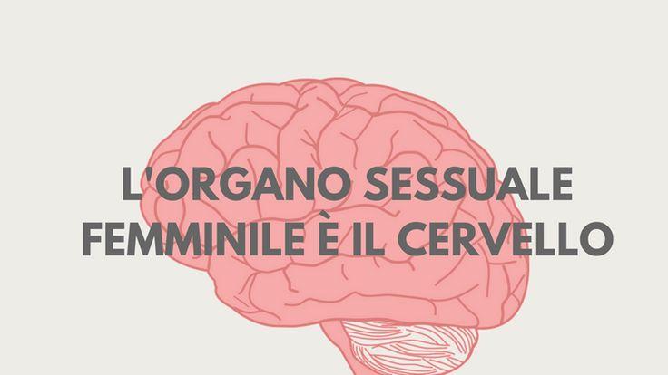 L'organo sessuale femminile è il cervello: i problemi nascono dalla difficoltà di abbandono della donna, che tende a mantenere sempre il controllo.