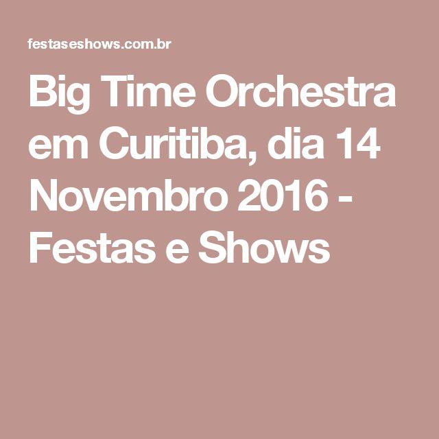 Big Time Orchestra em Curitiba, dia 14 Novembro 2016 - Festas e Shows