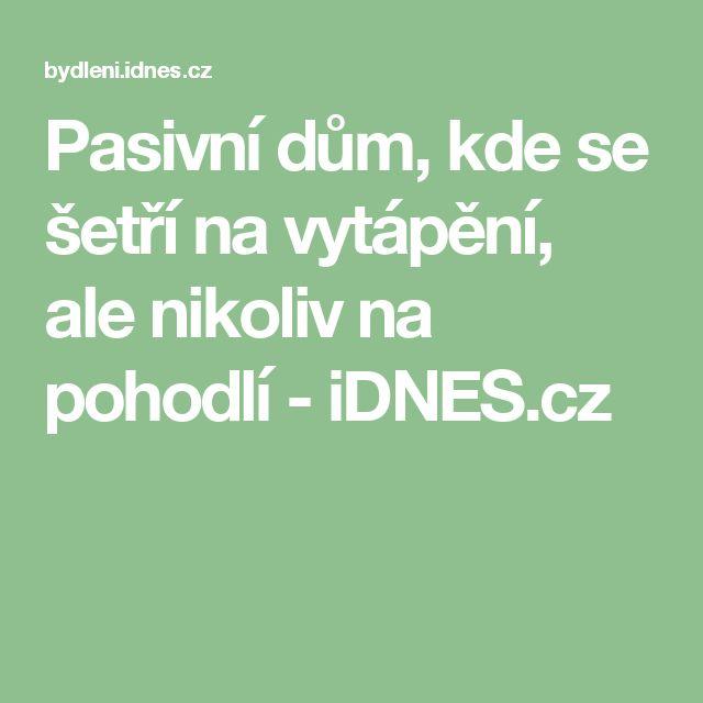 Pasivní dům, kde se šetří na vytápění, ale nikoliv na pohodlí - iDNES.cz