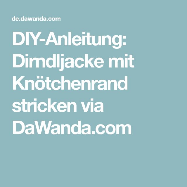 DIY-Anleitung: Dirndljacke mit Knötchenrand stricken via DaWanda.com