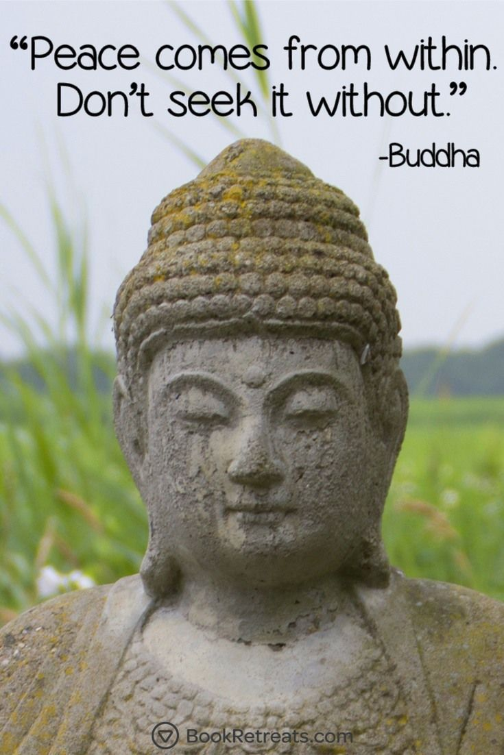 """""""Peace comes from within. Do not seek it without."""" Lesser known meditation quotes by Buddha and other teachers at: https://bookretreats.com/blog/101-quotes-will-change-way-look-meditation"""