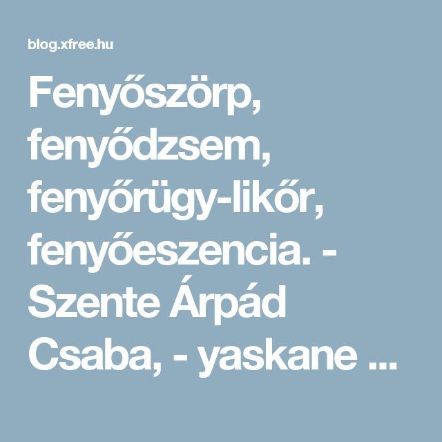 Fenyőszörp, fenyődzsem, fenyőrügy-likőr, fenyőeszencia. - Szente Árpád Csaba,  - yaskane Blogja - 2012-10-26 22:20