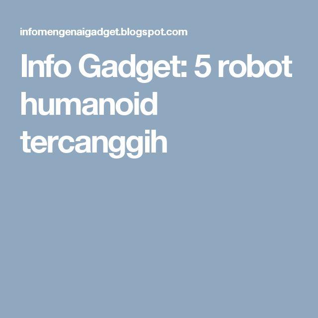 Info Gadget: 5 robot humanoid tercanggih