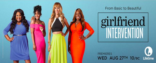 Lifetime is set to debut a new show called Girlfriend Intervention on Aug. 27. It's a makeover show similar to Queer Eye for the Straight Gu...