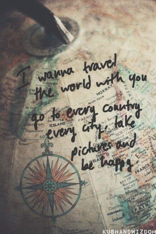 Eu quero viajar com vc, ir para cada país, cada cidade, tirar fotos e ser feliz <3