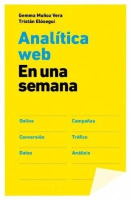 Analítica web en una semana, de @sorprendida y Tristán Elósegui. Buen libro para dar los primeros pasos en el mundo de la analítica