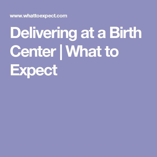 Delivering at a Birth Center   What to Expect