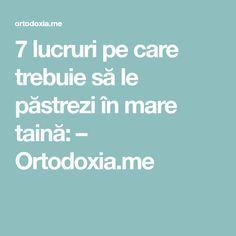 7 lucruri pe care trebuie să le păstrezi în mare taină: – Ortodoxia.me
