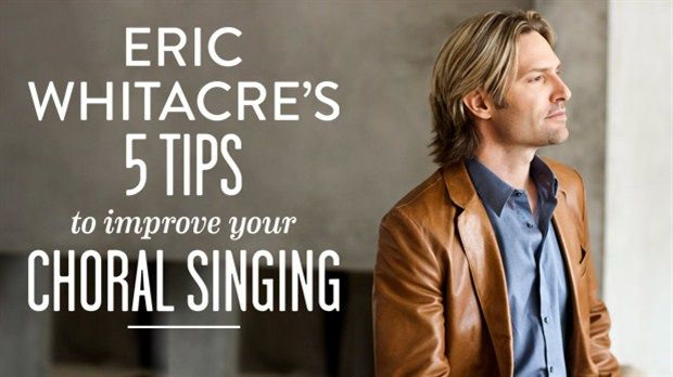 http://music.cbc.ca/#/blogs/2012/12/Eric-Whitacres-5-tips-to-improve-your-choral-singing