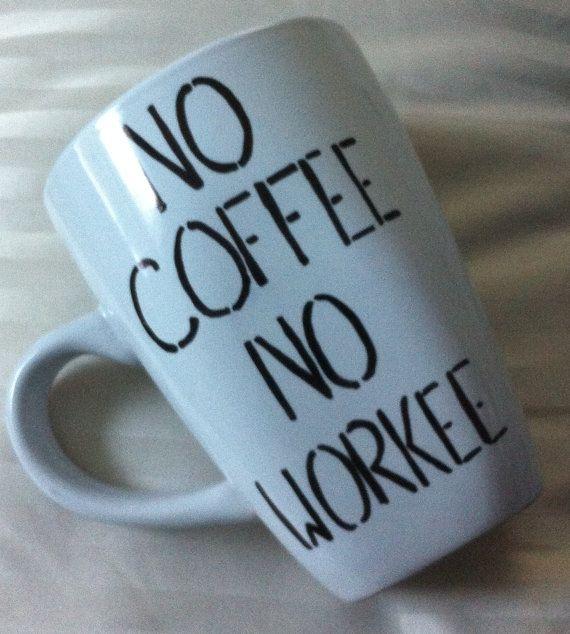No Coffee No Workee Coffee Mug by TulaTinkers on Etsy, $6.00