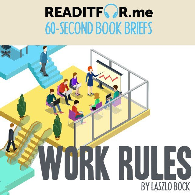 Today's Book Brief: Work Rules. Want the 12-minute version? Get a free www.readitfor.me account.