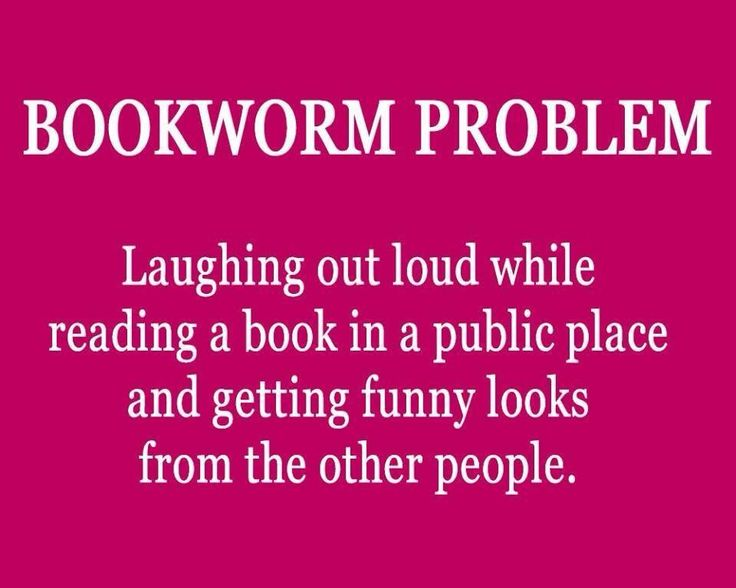 Bookworm Problem: Laughing Out Loud while reading a book in a public place and getting funny looks from the other people.