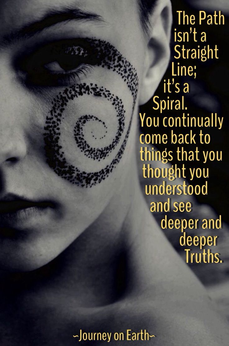 The Path isn't a Straight Line; it's a Spiral. You continually come back to things that you thought you understood and see deeper and deeper Truths....
