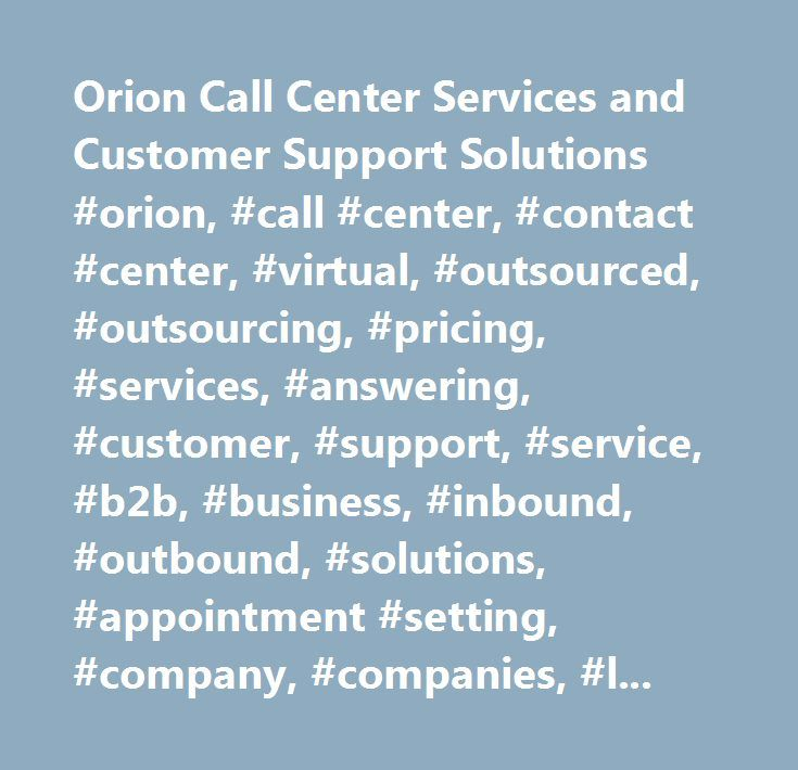 Orion Call Center Services and Customer Support Solutions #orion, #call #center, #contact #center, #virtual, #outsourced, #outsourcing, #pricing, #services, #answering, #customer, #support, #service, #b2b, #business, #inbound, #outbound, #solutions, #appointment #setting, #company, #companies, #lead #generation, #leads, #seattle, #tacoma, #wa, #washington, #usa…