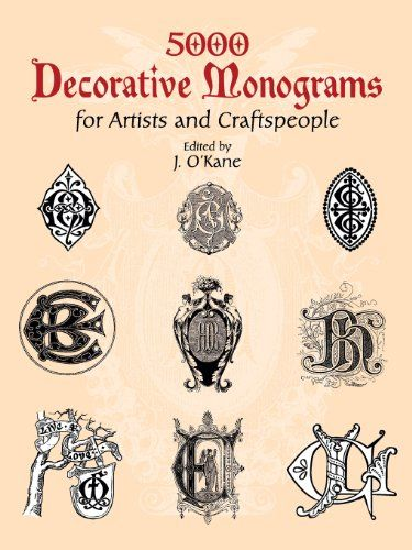 5000 Decorative Monograms For Artists And Craftspeople Dover Pictorial Archive By J O