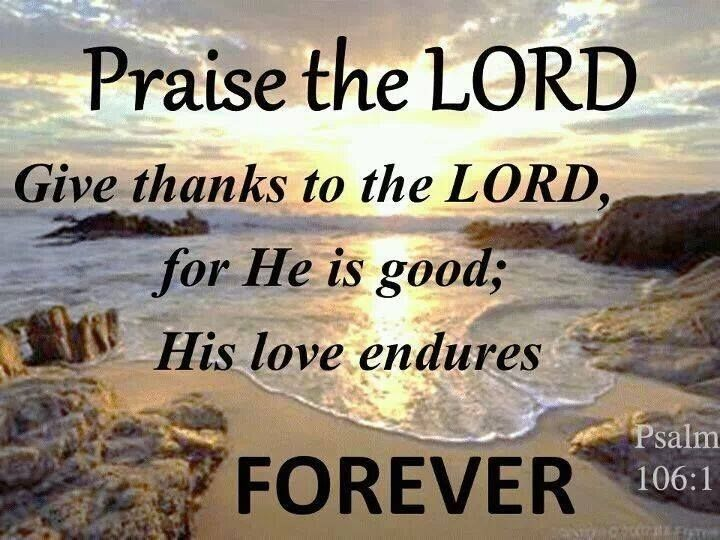 Praise The Lord Give Thanks To The Lord For He Is Good His