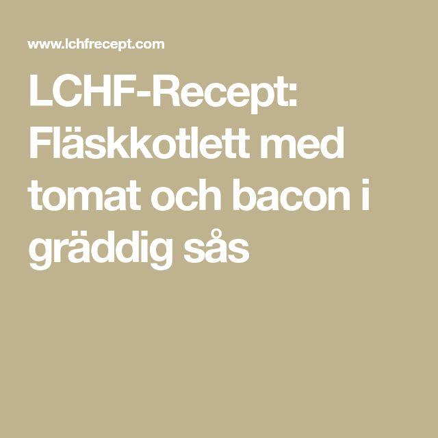 LCHF-Recept: Fläskkotlett med tomat och bacon i gräddig sås