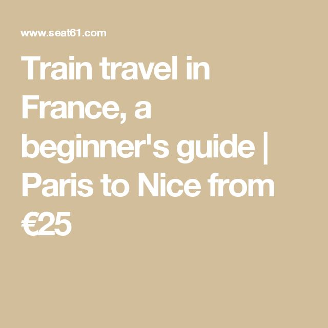Train travel in France, a beginner's guide | Paris to Nice from €25