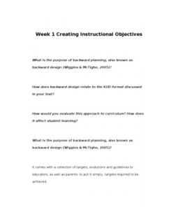 Week 1 Creating Instructional Objectives    What is the purpose of backward planning, also known as backward design (Wiggins & McTighe, 2005)?     How does backward design relate to the KUD format discussed in your text?     How would you evaluate this approach to curriculum? How does it affect student learning?