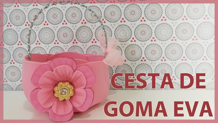 Cesta o canasta de goma eva o foamy decorada con flor. Manualidades Fáci...