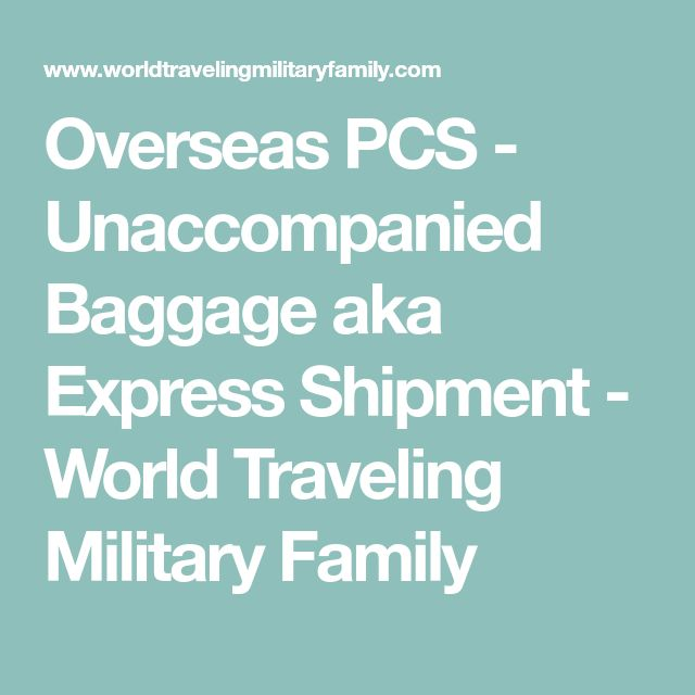 Overseas PCS - Unaccompanied Baggage aka Express Shipment - World Traveling Military Family