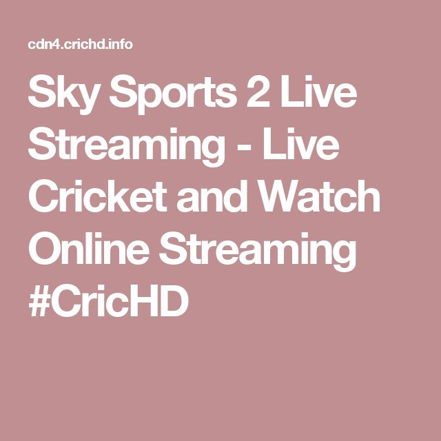 Sky Sports 2 Live Streaming - Live Cricket and Watch Online Streaming #CricHD