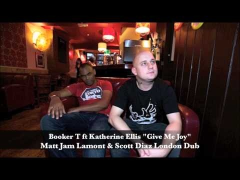 Booker T Ft Katherine Ellis - Give Me Joy (Matt Jam Lamont & Scott Diaz London Dub)