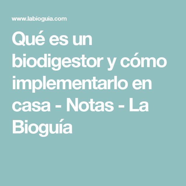 Qué es un biodigestor y cómo implementarlo en casa - Notas - La Bioguía