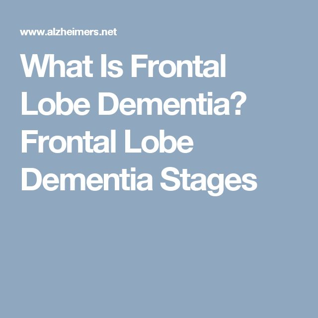 What Is Frontal Lobe Dementia? Frontal Lobe Dementia Stages