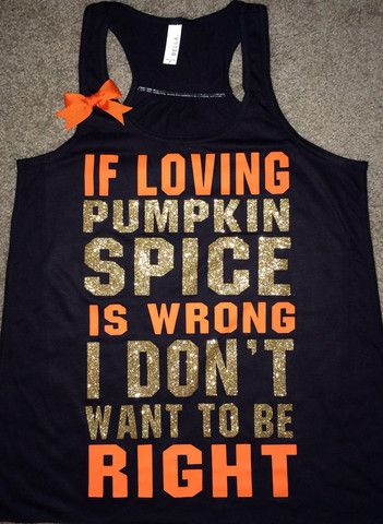 nike free 4 womens shoes If Loving Pumpkin Spice Is Wrong I Don  39 t Want To Be Right  Ruffles wit  C Ruffles with Love  pumpkinspice  pumkinspicelatte