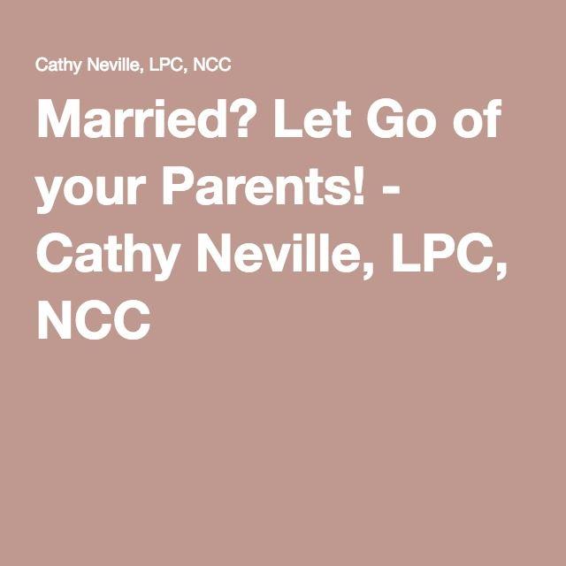 Married? Let Go of your Parents! - Cathy Neville, LPC, NCC