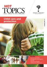 Hot Topics 81: Child care and protection. Responsibility for decisions about a child's health, schooling and cultural upbringing in Australia generally lies with parents; but when families cannot provide adequate care and protection for their children, the State may intervene in various ways. This issue discusses parental responsibility, children in out-of home care and initiatives to improve protection for children.