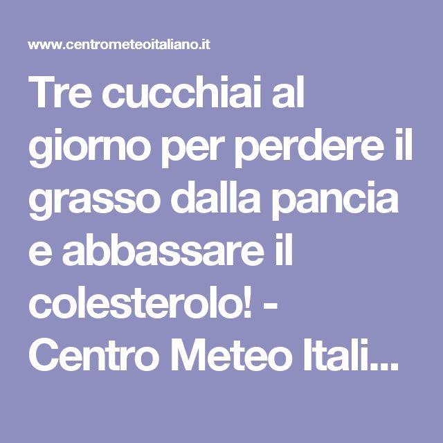 Tre cucchiai al giorno per perdere il grasso dalla pancia e abbassare il colesterolo! - Centro Meteo Italiano
