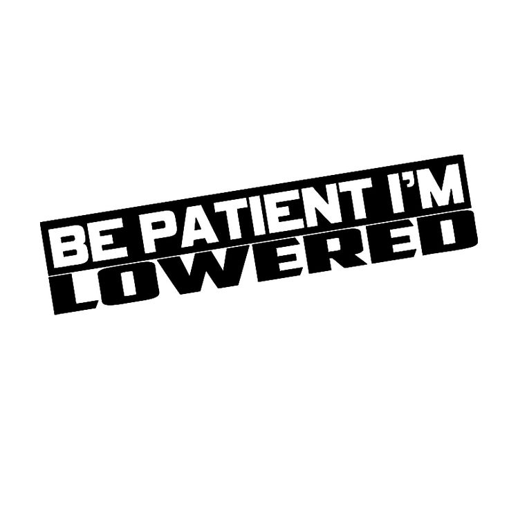 HotMeiNi Be Patient i'm Lowered stance car window decal Car Sticker Truck Bumper Boat Laptop Vinyl Decal