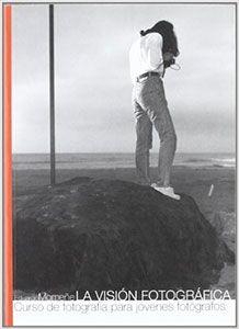 La visión fotográfica. Curso de fotografía para jóvenes fotógrafos de Eduardo Momeñe.