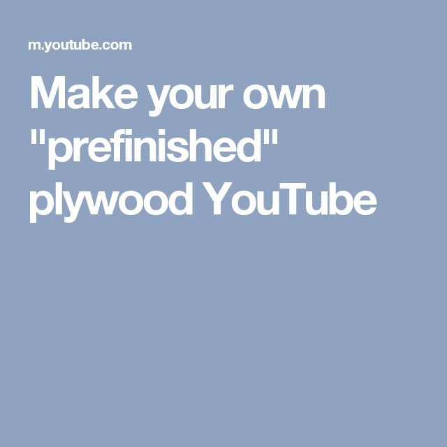 "Make your own ""prefinished"" plywood YouTube"
